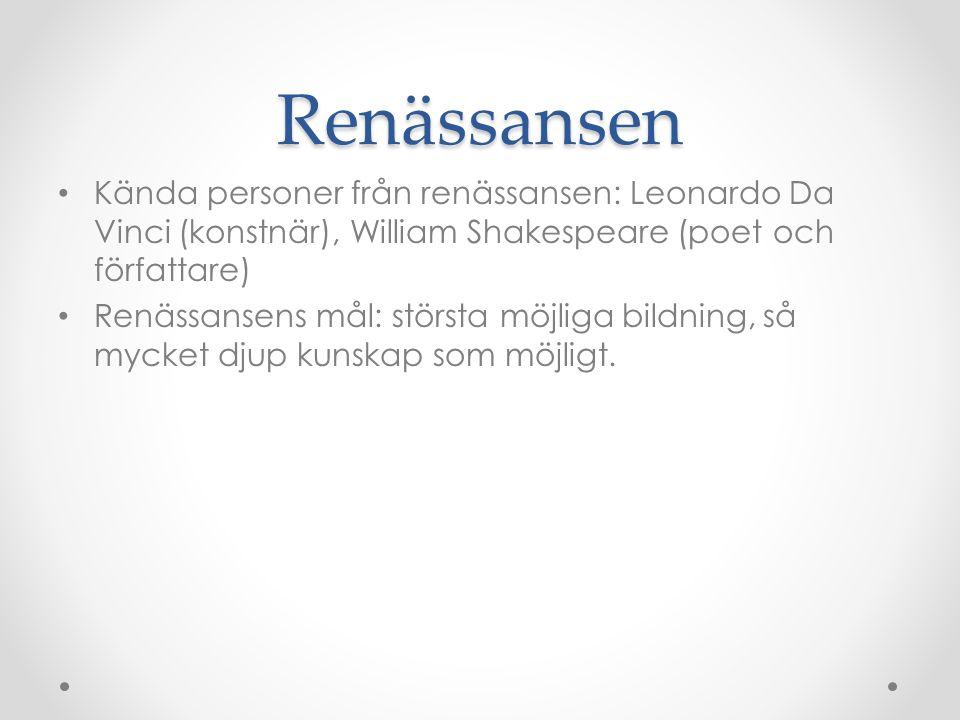 Renässansen • Kända personer från renässansen: Leonardo Da Vinci (konstnär), William Shakespeare (poet och författare) • Renässansens mål: största möj