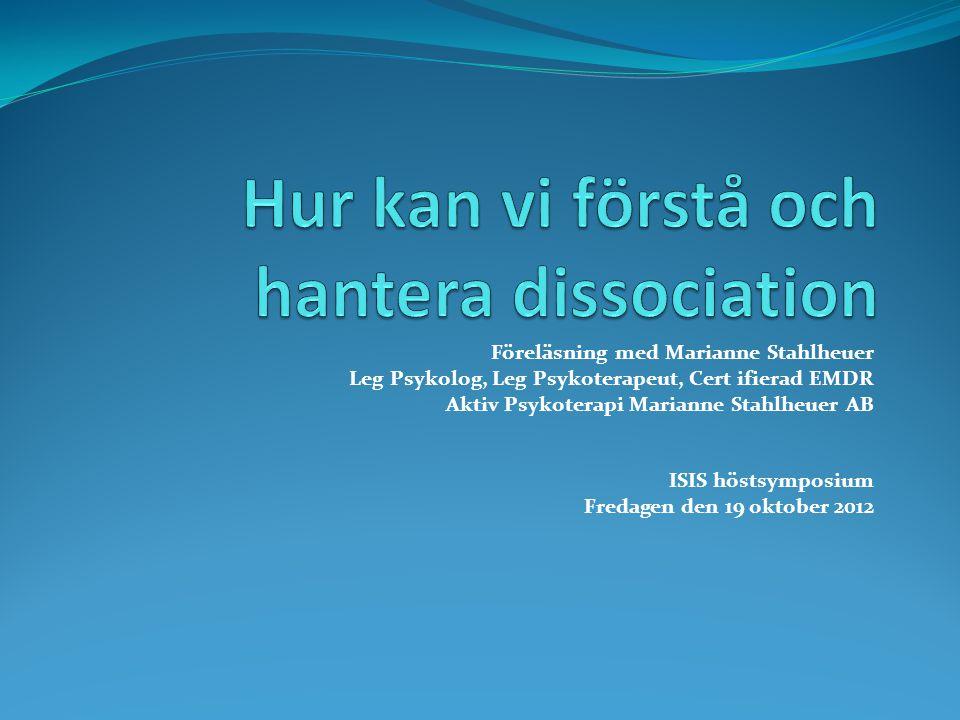 Föreläsning med Marianne Stahlheuer Leg Psykolog, Leg Psykoterapeut, Cert ifierad EMDR Aktiv Psykoterapi Marianne Stahlheuer AB ISIS höstsymposium Fre