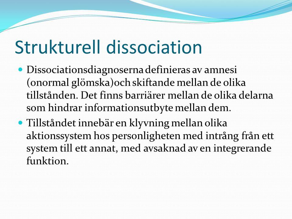 Strukturell dissociation  Dissociationsdiagnoserna definieras av amnesi (onormal glömska)och skiftande mellan de olika tillstånden. Det finns barriär