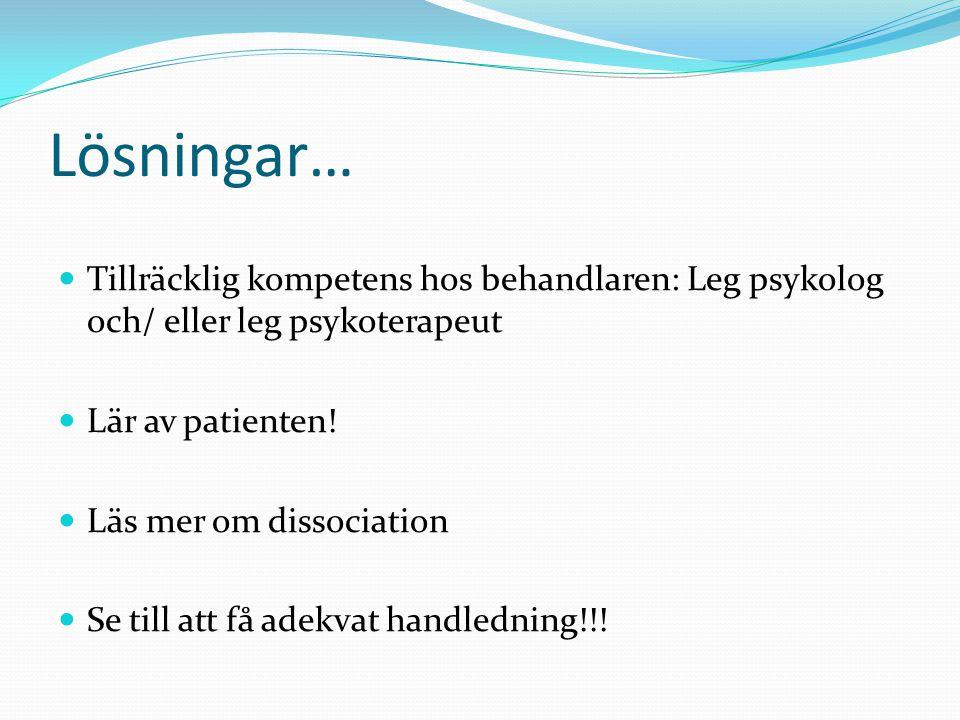 Lösningar…  Tillräcklig kompetens hos behandlaren: Leg psykolog och/ eller leg psykoterapeut  Lär av patienten!  Läs mer om dissociation  Se till