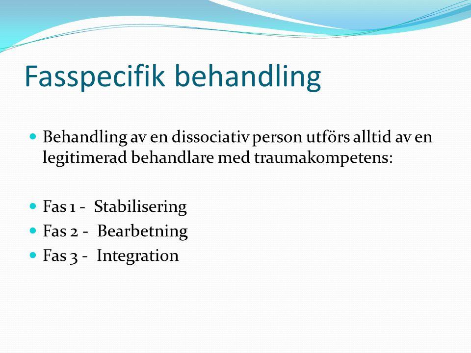 Fasspecifik behandling  Behandling av en dissociativ person utförs alltid av en legitimerad behandlare med traumakompetens:  Fas 1 - Stabilisering 