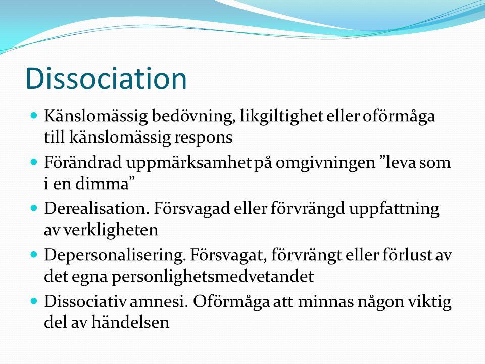 """Dissociation  Känslomässig bedövning, likgiltighet eller oförmåga till känslomässig respons  Förändrad uppmärksamhet på omgivningen """"leva som i en d"""