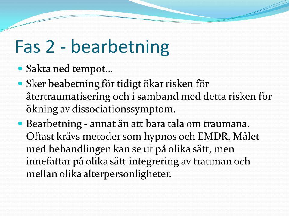 Fas 2 - bearbetning  Sakta ned tempot…  Sker beabetning för tidigt ökar risken för återtraumatisering och i samband med detta risken för ökning av d