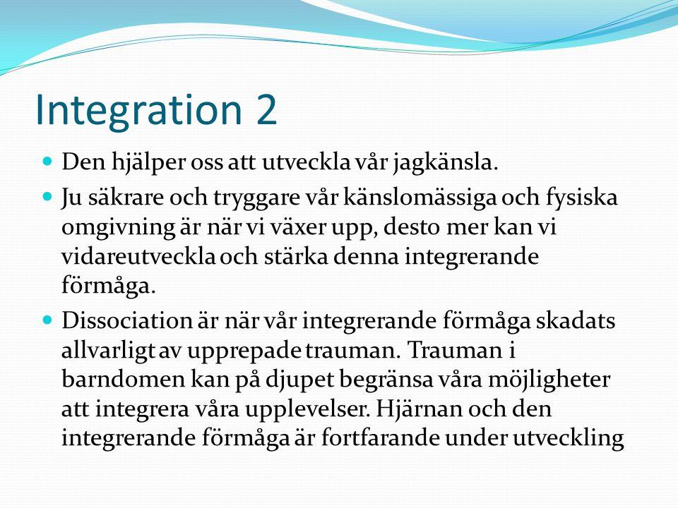 Integration 2  Den hjälper oss att utveckla vår jagkänsla.  Ju säkrare och tryggare vår känslomässiga och fysiska omgivning är när vi växer upp, des