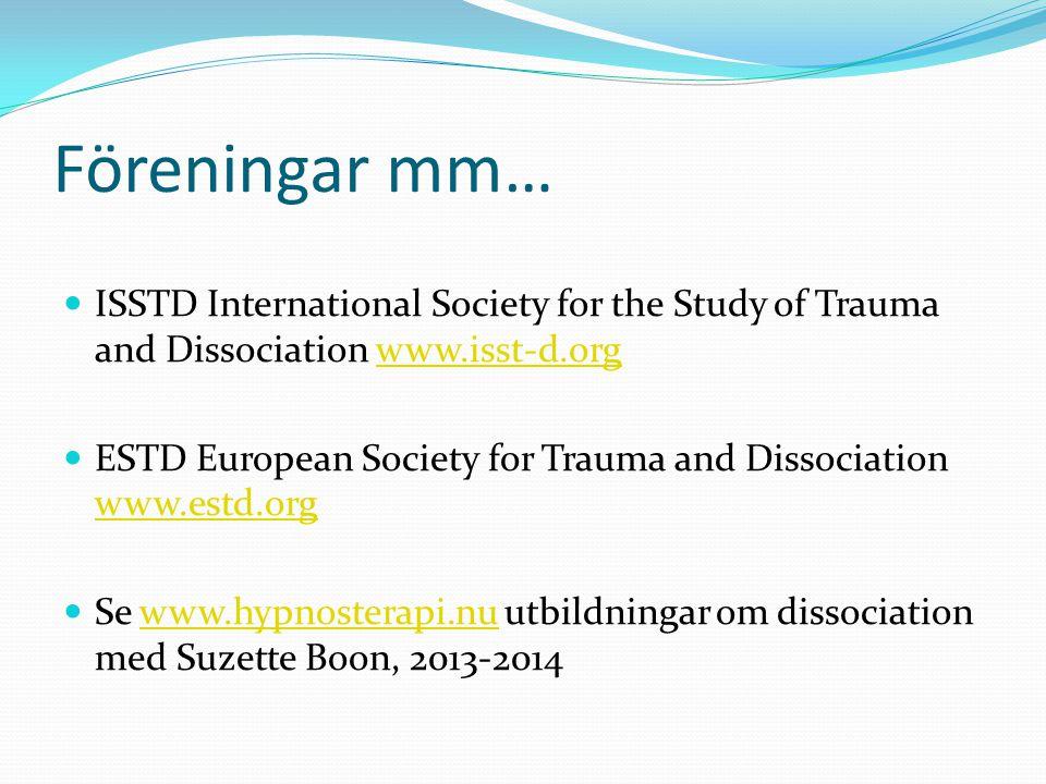 Föreningar mm…  ISSTD International Society for the Study of Trauma and Dissociation www.isst-d.orgwww.isst-d.org  ESTD European Society for Trauma