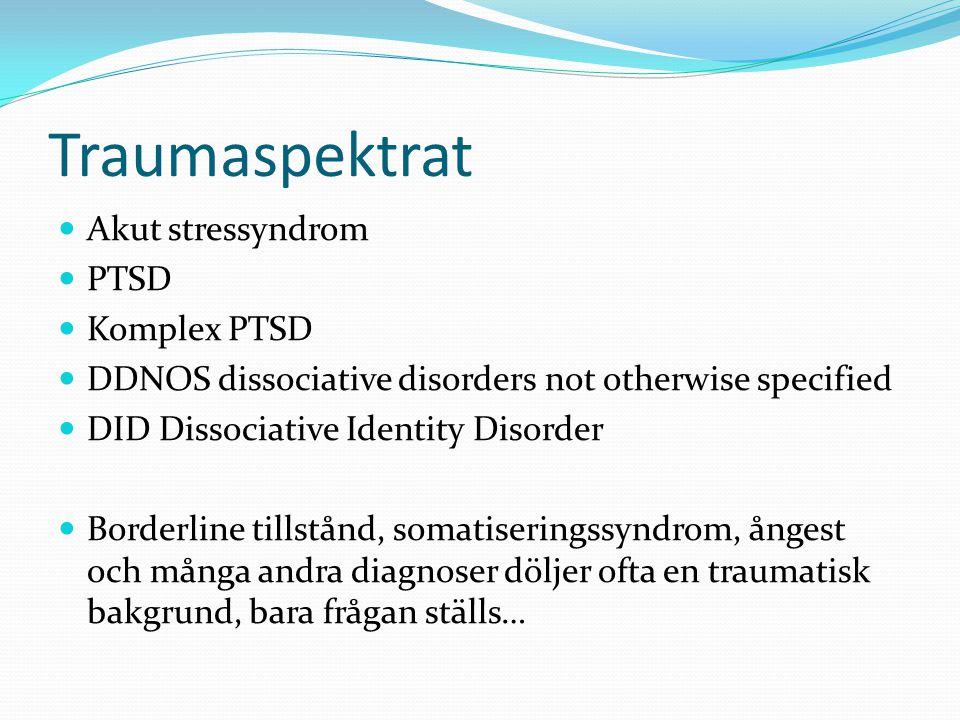 Traumaspektrat  Akut stressyndrom  PTSD  Komplex PTSD  DDNOS dissociative disorders not otherwise specified  DID Dissociative Identity Disorder 