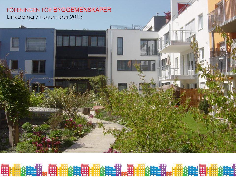 Stockholm 2012 10 23 – Staffan Schartner FÖRENINGEN FÖR BYGGEMENSKAPER Linköping 7 november 2013
