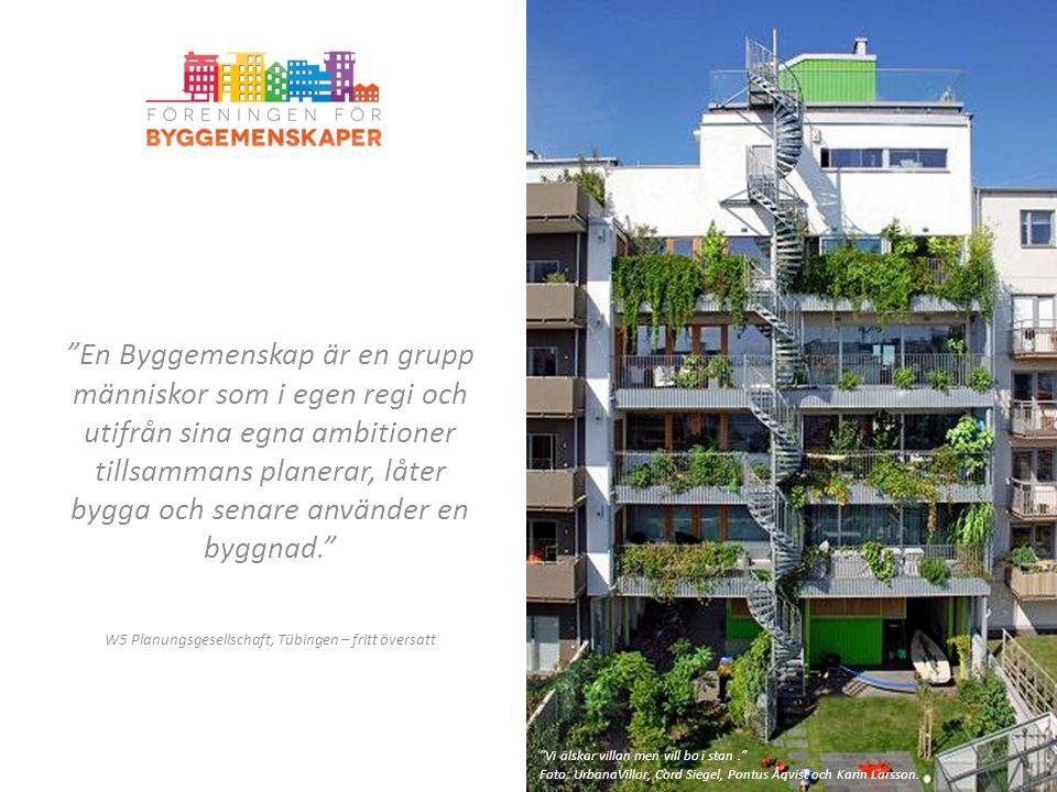 """""""En Byggemenskap är en grupp människor som i egen regi och utifrån sina egna ambitioner tillsammans planerar, låter bygga och senare använder en byggn"""