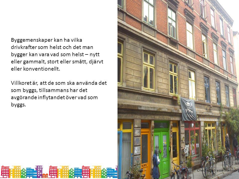 Chemnitzstrasse Hamburg Byggemenskaper kan ha vilka drivkrafter som helst och det man bygger kan vara vad som helst – nytt eller gammalt, stort eller