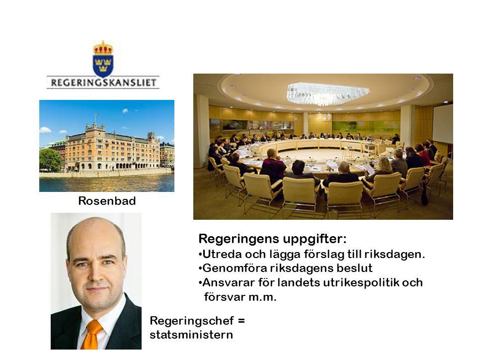 Re Rosenbad Regeringschef = statsministern Regeringens uppgifter: • Utreda och lägga förslag till riksdagen. • Genomföra riksdagens beslut • Ansvarar