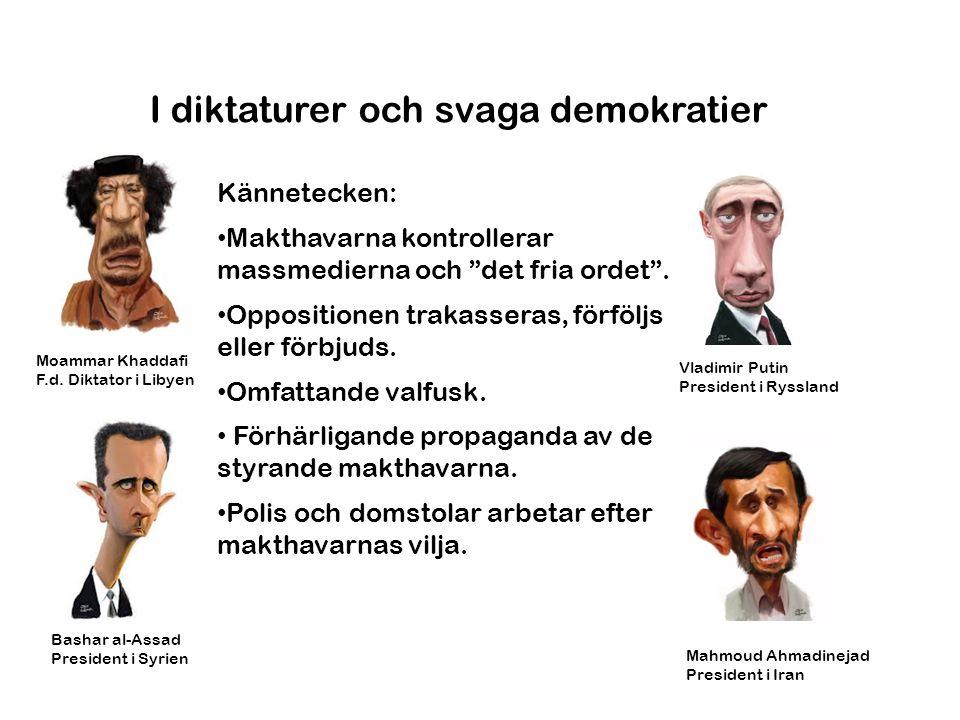 """I diktaturer och svaga demokratier Kännetecken: • Makthavarna kontrollerar massmedierna och """"det fria ordet"""". • Oppositionen trakasseras, förföljs ell"""