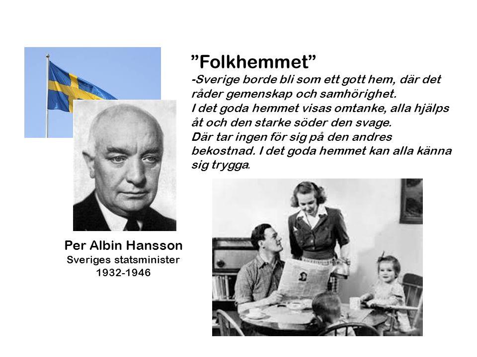 "Per Albin Hansson Sveriges statsminister 1932-1946 ""Folkhemmet"" -Sverige borde bli som ett gott hem, där det råder gemenskap och samhörighet. I det go"