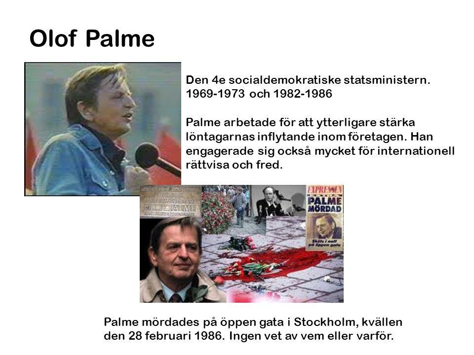Den 4e socialdemokratiske statsministern. 1969-1973 och 1982-1986 Palme arbetade för att ytterligare stärka löntagarnas inflytande inom företagen. Han