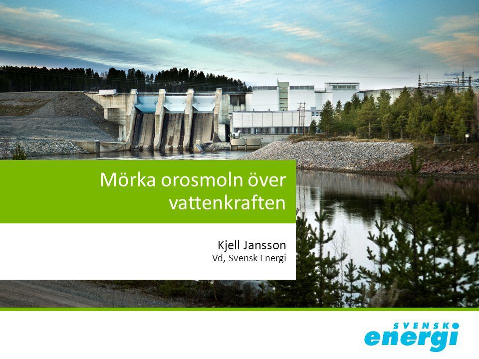 Mörka orosmoln över vattenkraften Kjell Jansson Vd, Svensk Energi