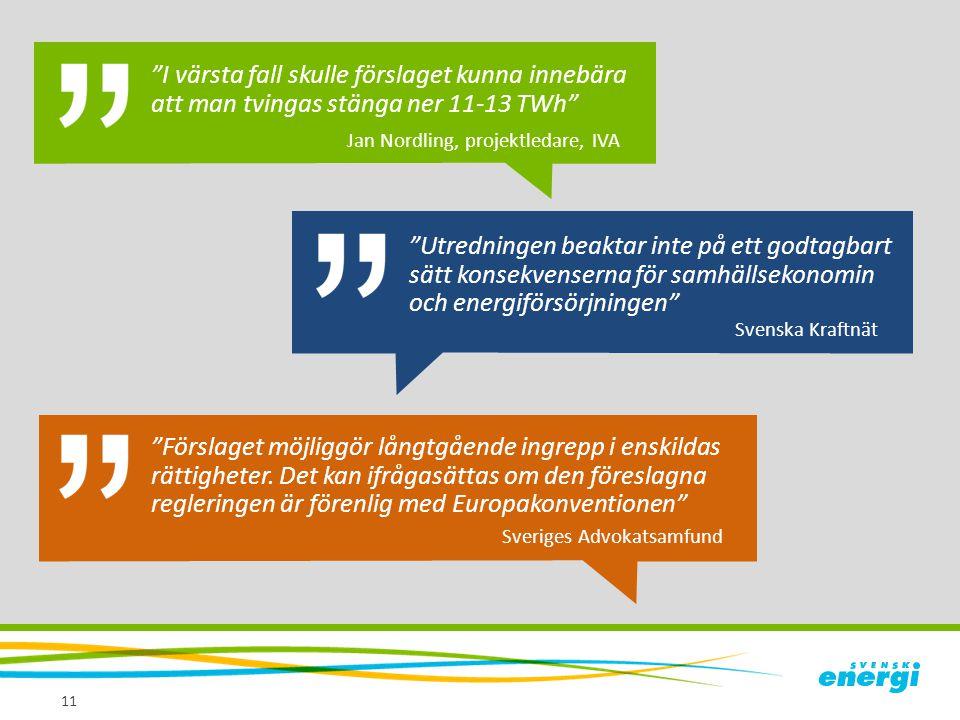 """11 """"I värsta fall skulle förslaget kunna innebära att man tvingas stänga ner 11-13 TWh"""" Jan Nordling, projektledare, IVA """"Utredningen beaktar inte på"""