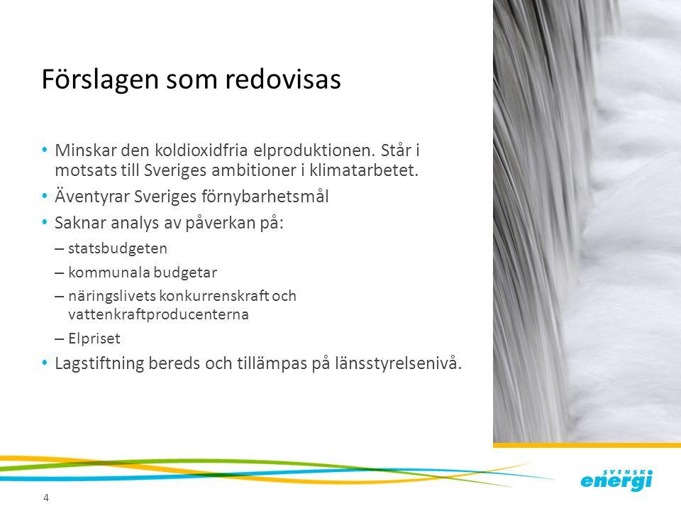 Förslagen som redovisas • Minskar den koldioxidfria elproduktionen. Står i motsats till Sveriges ambitioner i klimatarbetet. • Äventyrar Sveriges förn