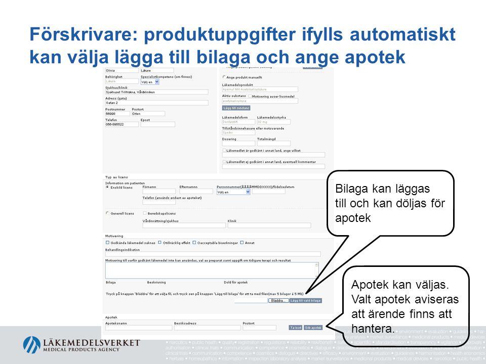 Förskrivare: produktuppgifter ifylls automatiskt kan välja lägga till bilaga och ange apotek Bilaga kan läggas till och kan döljas för apotek Apotek k