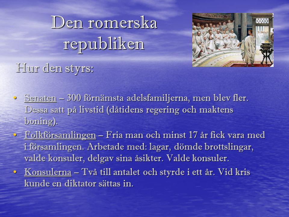 Den romerska republiken • Senaten – 300 förnämsta adelsfamiljerna, men blev fler. Dessa satt på livstid (dåtidens regering och maktens boning). • Folk