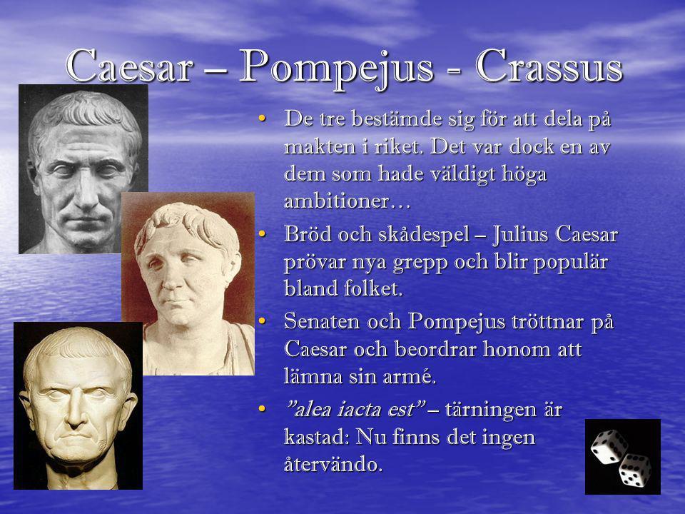 • De tre bestämde sig för att dela på makten i riket. Det var dock en av dem som hade väldigt höga ambitioner… • Bröd och skådespel – Julius Caesar pr