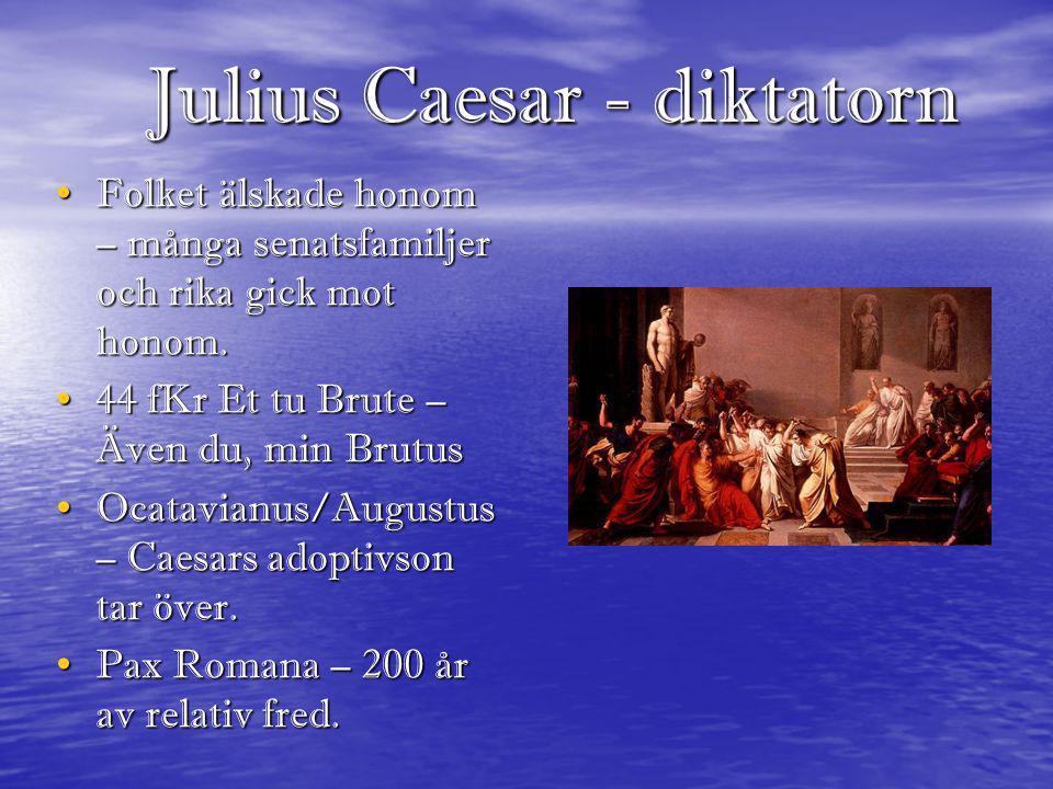 Julius Caesar - diktatorn • Folket älskade honom – många senatsfamiljer och rika gick mot honom. • 44 fKr Et tu Brute – Även du, min Brutus • Ocatavia
