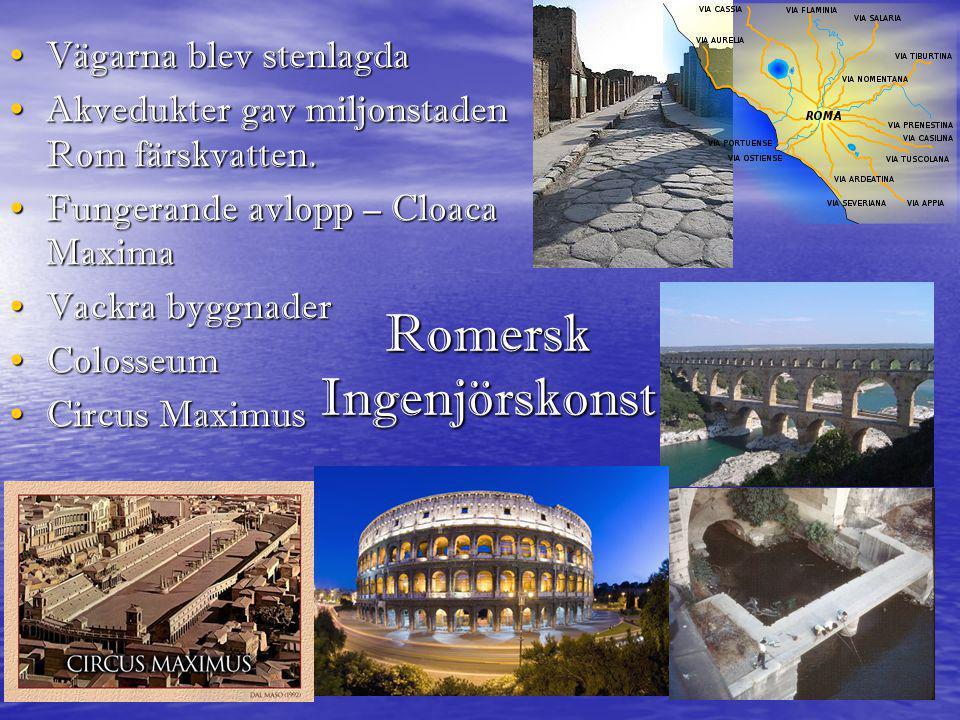 Romersk Ingenjörskonst • Vägarna blev stenlagda • Akvedukter gav miljonstaden Rom färskvatten. • Fungerande avlopp – Cloaca Maxima • Vackra byggnader