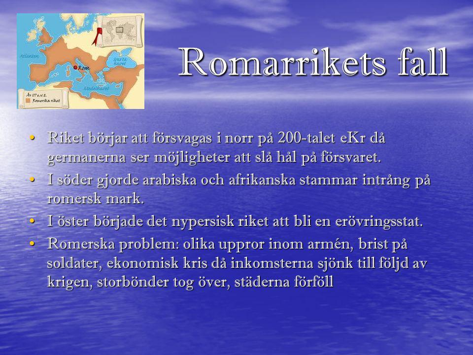 Romarrikets fall • Riket börjar att försvagas i norr på 200-talet eKr då germanerna ser möjligheter att slå hål på försvaret. • I söder gjorde arabisk
