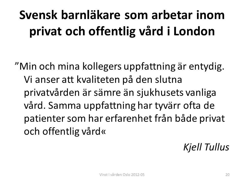 """Svensk barnläkare som arbetar inom privat och offentlig vård i London """"Min och mina kollegers uppfattning är entydig. Vi anser att kvaliteten på den s"""