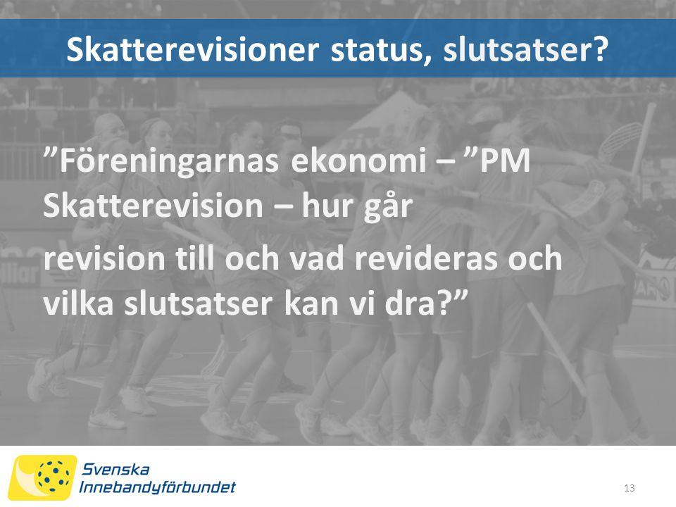 13 Föreningarnas ekonomi – PM Skatterevision – hur går revision till och vad revideras och vilka slutsatser kan vi dra? Skatterevisioner status, slutsatser?
