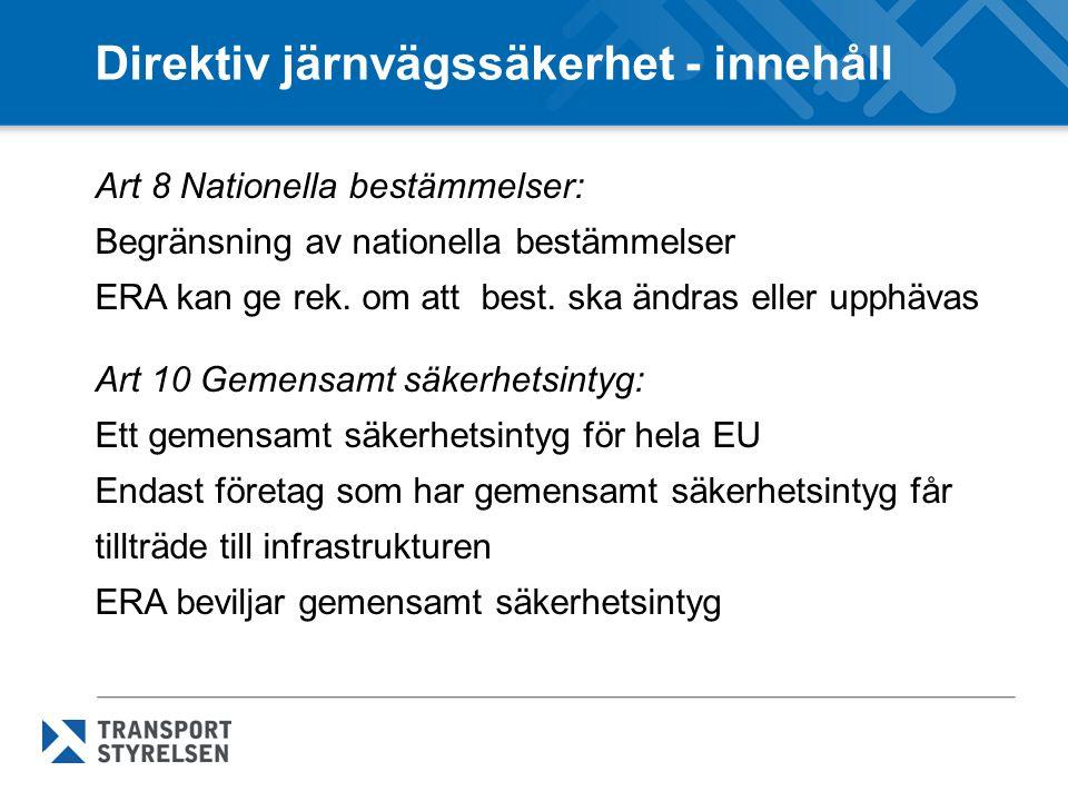 Direktiv järnvägssäkerhet - innehåll Art 8 Nationella bestämmelser: Begränsning av nationella bestämmelser ERA kan ge rek.