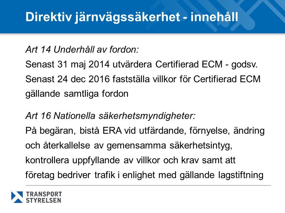 Direktiv järnvägssäkerhet - innehåll Art 14 Underhåll av fordon: Senast 31 maj 2014 utvärdera Certifierad ECM - godsv.