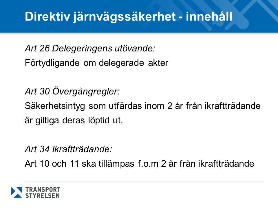 Direktiv järnvägssäkerhet - innehåll Art 26 Delegeringens utövande: Förtydligande om delegerade akter Art 30 Övergångregler: Säkerhetsintyg som utfärdas inom 2 år från ikraftträdande är giltiga deras löptid ut.