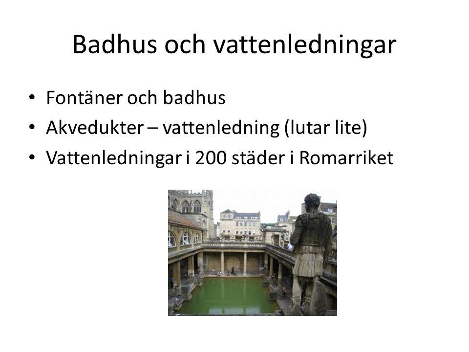 Badhus och vattenledningar • Fontäner och badhus • Akvedukter – vattenledning (lutar lite) • Vattenledningar i 200 städer i Romarriket
