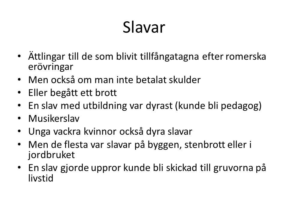 Slavar • Ättlingar till de som blivit tillfångatagna efter romerska erövringar • Men också om man inte betalat skulder • Eller begått ett brott • En s