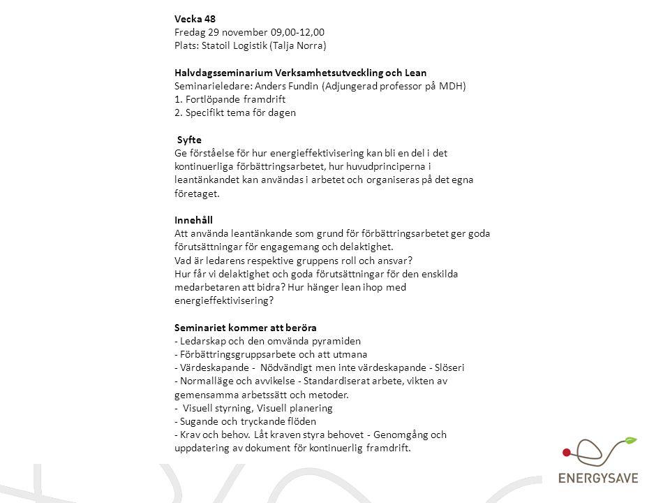 Vecka 48 Fredag 29 november 09,00-12,00 Plats: Statoil Logistik (Talja Norra) Halvdagsseminarium Verksamhetsutveckling och Lean Seminarieledare: Ander