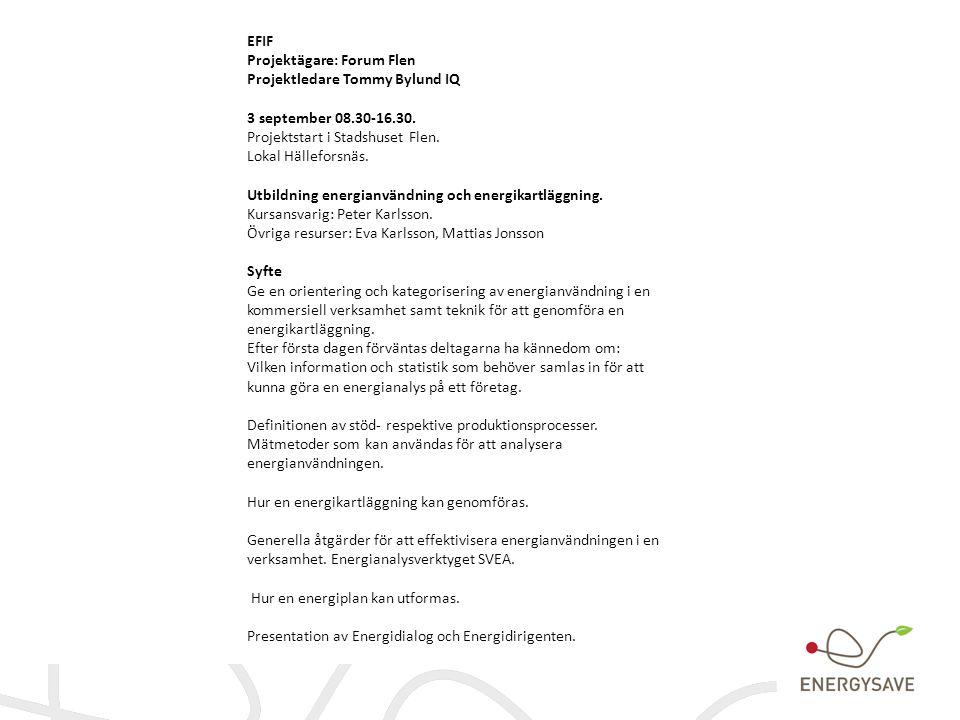 EFIF Projektägare: Forum Flen Projektledare Tommy Bylund IQ 3 september 08.30-16.30. Projektstart i Stadshuset Flen. Lokal Hälleforsnäs. Utbildning en