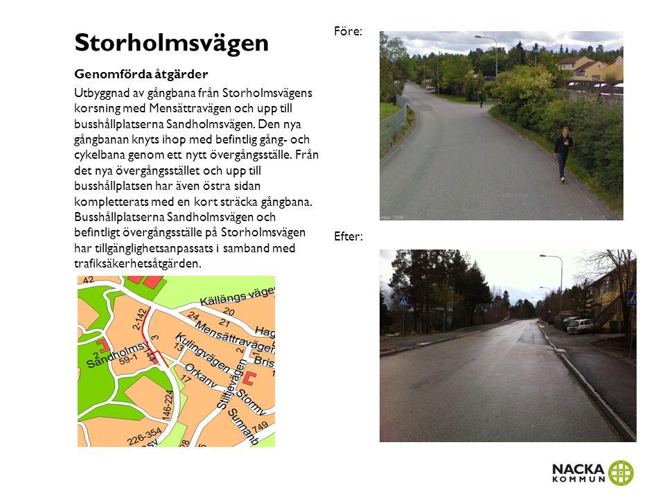 Storholmsvägen Genomförda åtgärder Utbyggnad av gångbana från Storholmsvägens korsning med Mensättravägen och upp till busshållplatserna Sandholmsväge