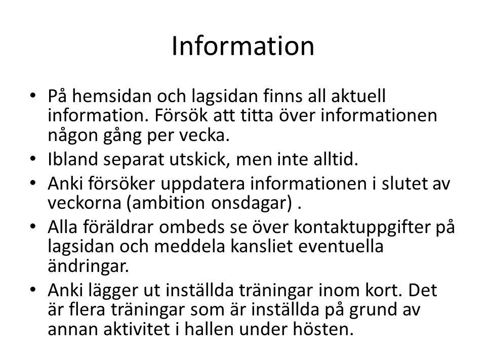 Information • På hemsidan och lagsidan finns all aktuell information. Försök att titta över informationen någon gång per vecka. • Ibland separat utski