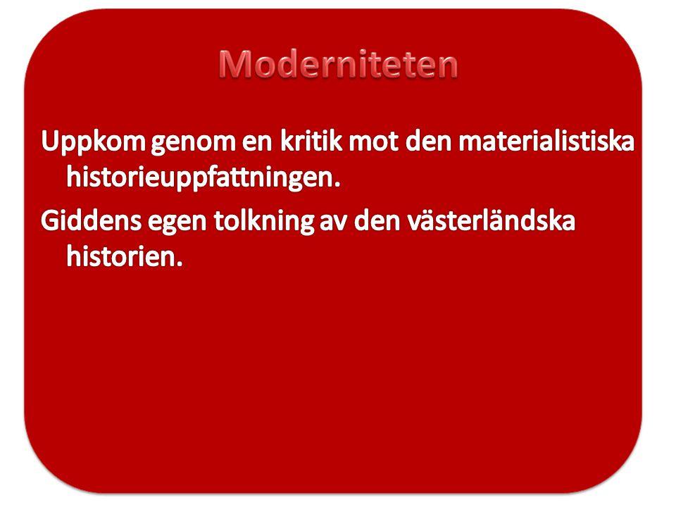 • Moderniteten är något unikt jämfört med tidigare samhällsformer.