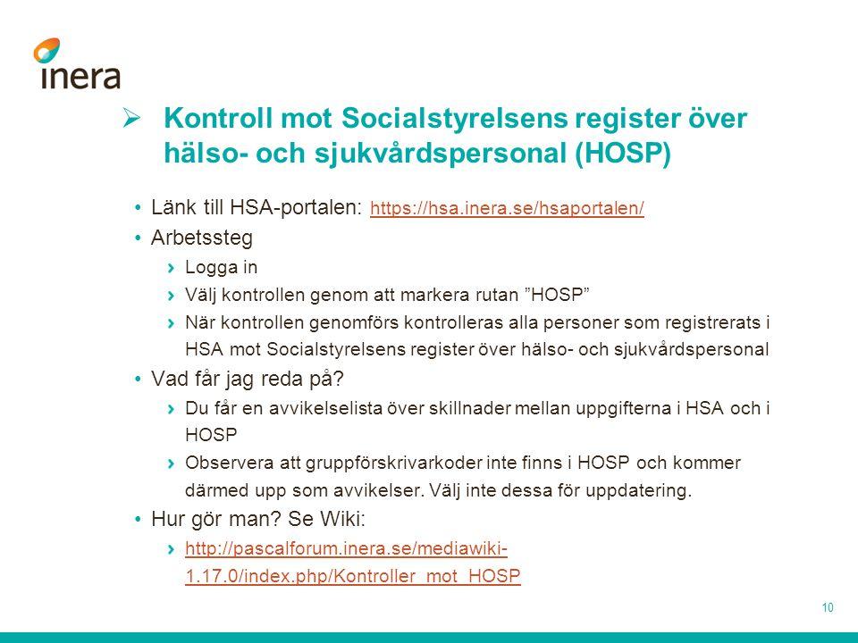  Kontroll mot Socialstyrelsens register över hälso- och sjukvårdspersonal (HOSP) •Länk till HSA-portalen: https://hsa.inera.se/hsaportalen/ https://h