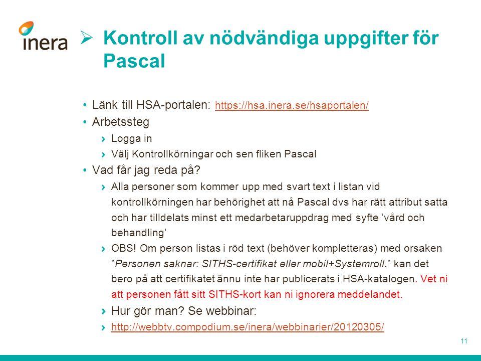  Kontroll av nödvändiga uppgifter för Pascal •Länk till HSA-portalen: https://hsa.inera.se/hsaportalen/ https://hsa.inera.se/hsaportalen/ •Arbetssteg