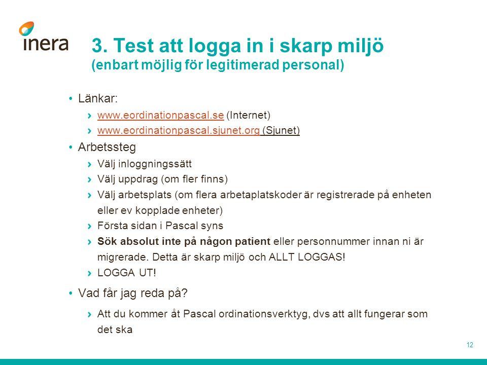 3. Test att logga in i skarp miljö (enbart möjlig för legitimerad personal) •Länkar: www.eordinationpascal.sewww.eordinationpascal.se (Internet) www.e