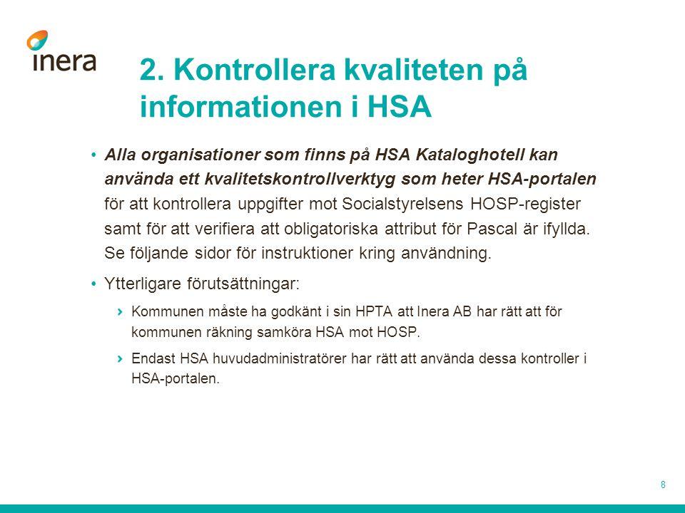 2. Kontrollera kvaliteten på informationen i HSA •Alla organisationer som finns på HSA Kataloghotell kan använda ett kvalitetskontrollverktyg som hete