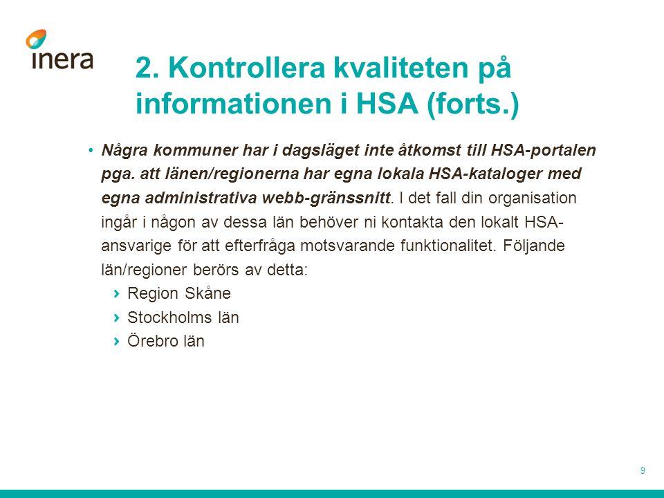 2. Kontrollera kvaliteten på informationen i HSA (forts.) •Några kommuner har i dagsläget inte åtkomst till HSA-portalen pga. att länen/regionerna har