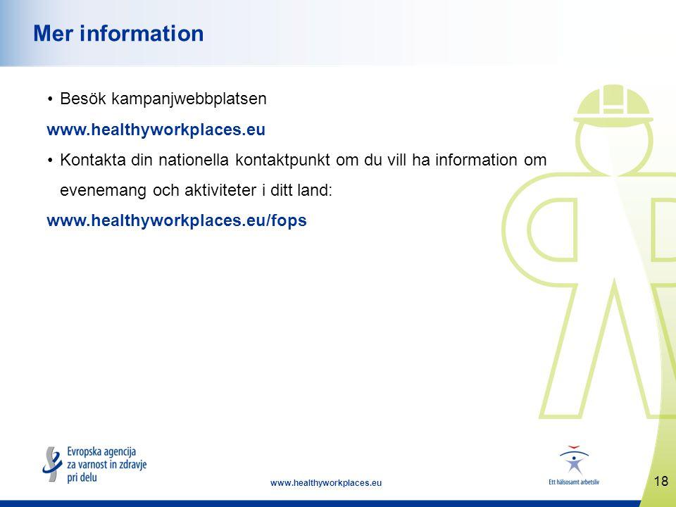18 www.healthyworkplaces.eu Mer information •Besök kampanjwebbplatsen www.healthyworkplaces.eu •Kontakta din nationella kontaktpunkt om du vill ha information om evenemang och aktiviteter i ditt land: www.healthyworkplaces.eu/fops