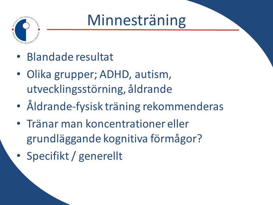 Minnesträning • Blandade resultat • Olika grupper; ADHD, autism, utvecklingsstörning, åldrande • Åldrande-fysisk träning rekommenderas • Tränar man ko