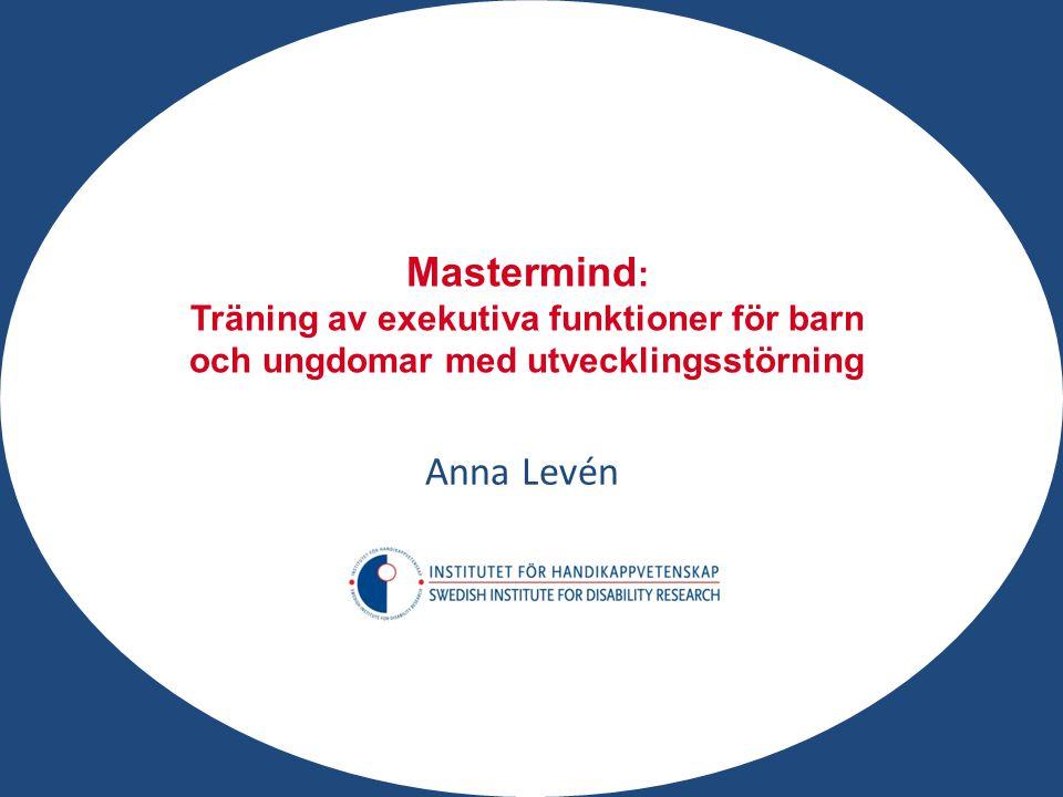 Mastermind : Träning av exekutiva funktioner för barn och ungdomar med utvecklingsstörning Anna Levén