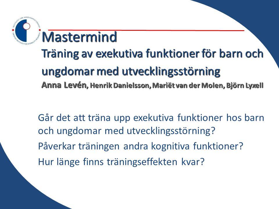 Mastermind Träning av exekutiva funktioner för barn och ungdomar med utvecklingsstörning Anna Levén, Henrik Danielsson, Mariët van der Molen, Björn Ly