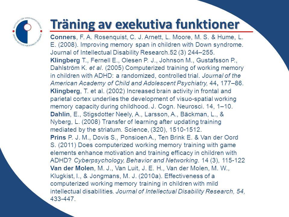 Träning av exekutiva funktioner Conners, F. A. Rosenquist, C. J. Arnett, L. Moore, M. S. & Hume, L. E. (2008). Improving memory span in children with