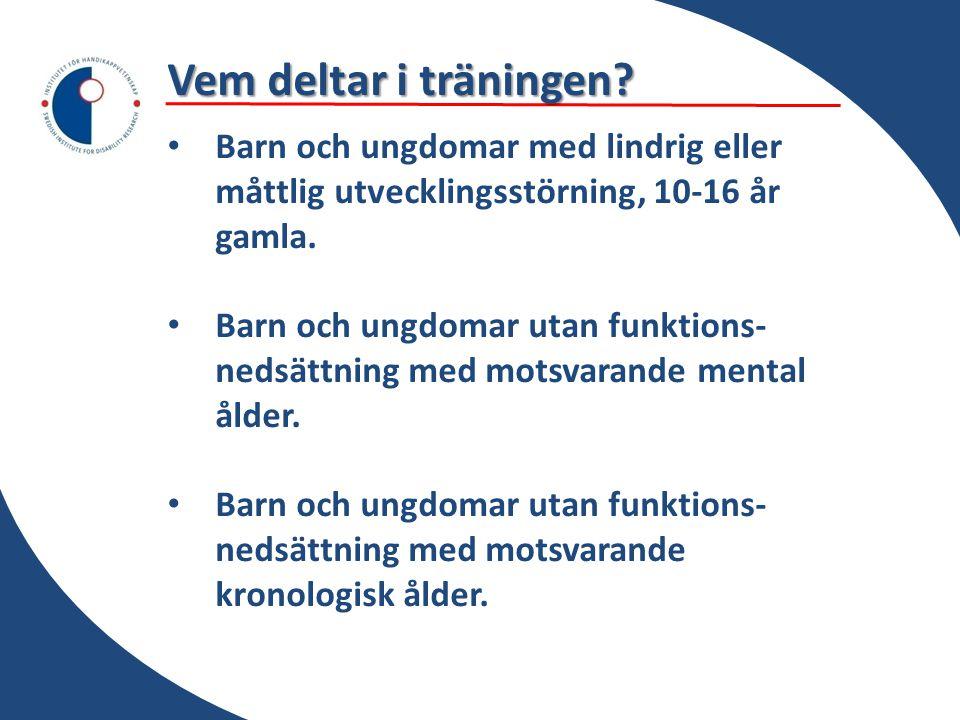 Vem deltar i träningen? • Barn och ungdomar med lindrig eller måttlig utvecklingsstörning, 10-16 år gamla. • Barn och ungdomar utan funktions- nedsätt