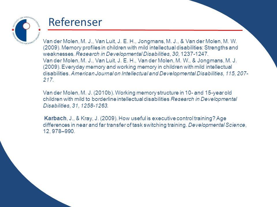 Referenser Van der Molen, M. J., Van Luit, J. E. H., Jongmans, M. J., & Van der Molen, M. W. (2009). Memory profiles in children with mild intellectua